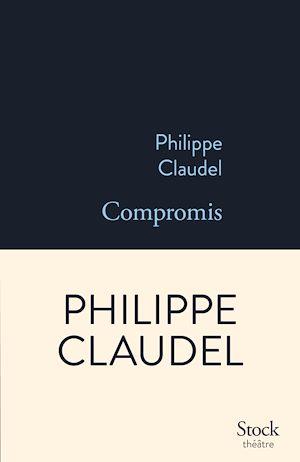 Compromis | Claudel, Philippe. Auteur