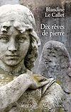Dix rêves de pierre | Le Callet, Blandine