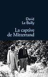 La captive de Mitterrand | Le Bailly, David