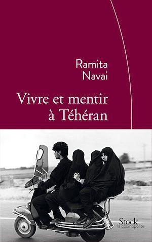 Vivre et mentir à Téhéran | Navai, Ramita