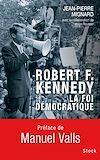 Télécharger le livre :  Robert F. Kennedy, la foi démocratique