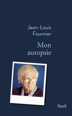 Mon autopsie | Fournier, Jean-Louis. Auteur