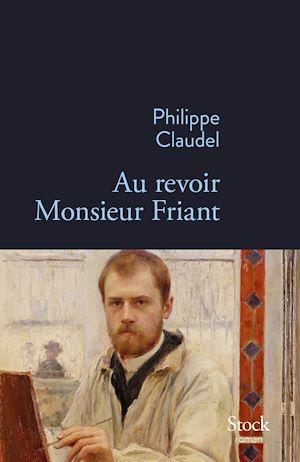 Au revoir Monsieur Friant | Claudel, Philippe. Auteur