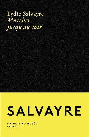 Marcher jusqu'au soir | Salvayre, Lydie. Auteur