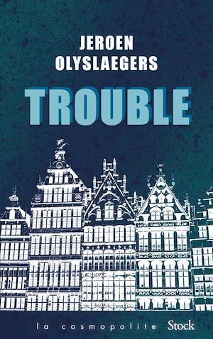 Trouble | Olyslaegers, Jeroen. Auteur
