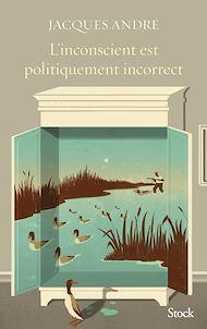 Téléchargez le livre :  L'inconscient est politiquement incorrect