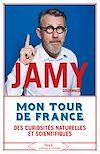 Mon tour de France des curiosités naturelles et scientifiques | Gourmaud, Jamy