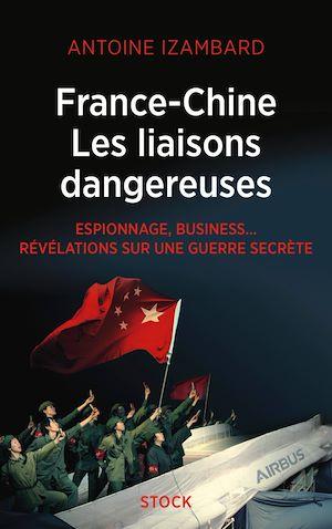 France Chine, les liaisons dangereuses | Izambard, Antoine. Auteur