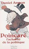 Télécharger le livre :  Poincaré : l'acharné de la politique