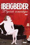 L'égoïste romantique   Beigbeder, Frédéric