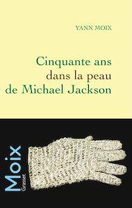 Téléchargez le livre :  Cinquante ans dans la peau de Michael Jackson
