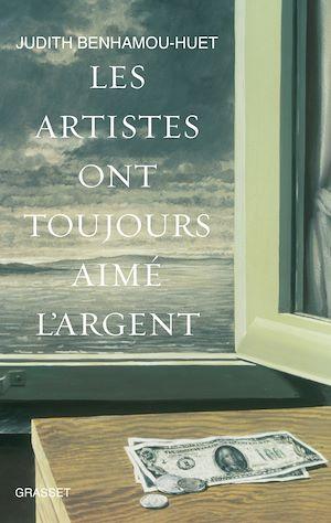 Les artistes ont toujours aimé l'argent | Benhamou-Huet, Judith. Auteur