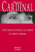 Les mots pour le dire et autres romans   Cardinal, Marie