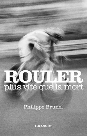 Rouler plus vite que la mort | Brunel, Philippe. Auteur
