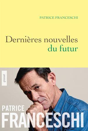 Dernières nouvelles du futur | Franceschi, Patrice. Auteur