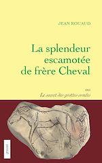 Download this eBook La splendeur escamotée de frère Cheval ou le secret des grottes ornées