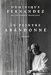 Le peintre abandonné | Fernandez de l'Académie Française, Dominique. Auteur