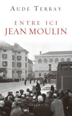 Entre ici Jean Moulin | Terray, Aude. Auteur