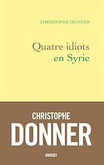 Quatre idiots en Syrie | Donner, Christophe