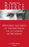 Télécharger le livre :  Histoires macabres et flegmatiques de la guerre de sécession