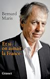 Et si on aimait la France | Maris, Bernard