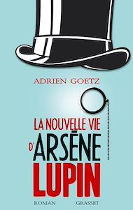 Téléchargez le livre :  La nouvelle vie d'Arsène Lupin