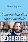 Conversations d'un enfant du siècle | Beigbeder, Frédéric