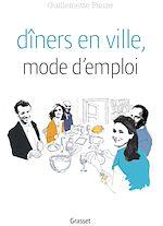 Téléchargez le livre :  Dîners en ville, mode d'emploi