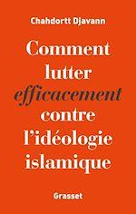Téléchargez le livre :  Comment lutter efficacement contre l'idéologie islamique