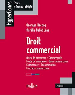 Droit commercial. Actes de commerce - Commerçants - Fonds de commerce... - 7e éd.