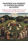 Télécharger le livre :  Montrer aux hommes le chemin qui mène au Christ