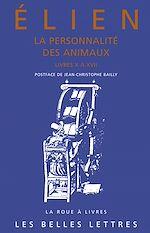 Download this eBook La Personnalité des animaux. Tome II: Livres X à XVII et index