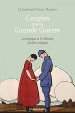 Download this eBook Couples dans la Grande Guerre. Le tragique et l'ordinaire du lien conjugal