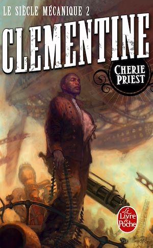 Clementine (Le Siècle mécanique, Tome 2) | Priest, Cherie. Auteur