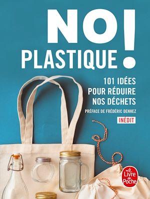 No plastique ! : 101 idées pour réduire nos déchets