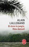 Télécharger le livre :  Et dans la jungle, Dieu dansait