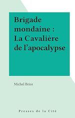 Téléchargez le livre :  Brigade mondaine : La Cavalière de l'apocalypse