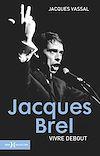Télécharger le livre :  Jacques Brel, vivre debout NE