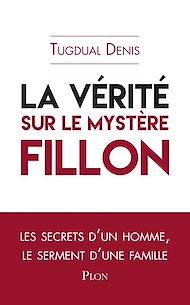 Téléchargez le livre :  La vérité sur le mystère Fillon