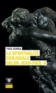 Téléchargez le livre :  La spiritualité conjugale selon Jean-Paul II