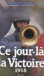 Download this eBook Ce jour-là, la Victoire (1918)