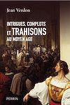 Télécharger le livre :  Intrigues, complots et trahisons au Moyen Age