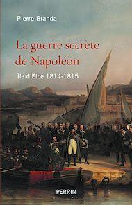 Téléchargez le livre :  La guerre secrète de Napoléon
