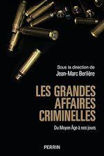 Téléchargez le livre :  Les grandes affaires criminelles du Moyen Âge à nos jours