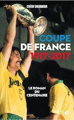 Download this eBook Coupe de France 1917-2017 : Le roman du centenaire