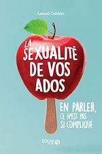 Download this eBook La sexualité de vos ados, en parler, ce n'est pas si compliqué