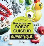 Download this eBook Recettes healthy au robot cuiseur - super sain