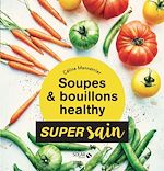Download this eBook Soupes & bouillons healthy - super sain