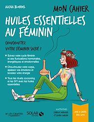 Téléchargez le livre :  Mon cahier Huiles essentielles au féminin