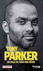Download this eBook Tony Parker, Au-delà de tous mes rêves